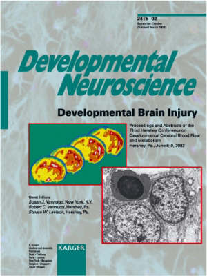Developmental Brain Injury: 3rd Hershey Conference on Developmental Cerebral Blood Flow and Metabolism, Hershey, Pa., June 2002: Proceedings and Abstracts. Special Topic Issue: Developmental Neuroscience 2002, Vol. 24, No. 5 (Paperback)