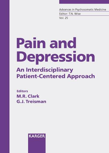 Pain and Depression: An Interdisciplinary Patient-Centered Approach. - Advances in Psychosomatic Medicine 25 (Hardback)