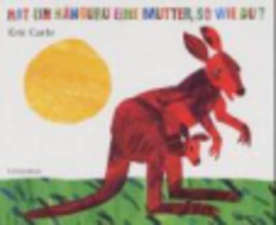 Eric Carle - German: Hat Ein Kanguru Eine Mutter, So Wie Du? (Hardback)