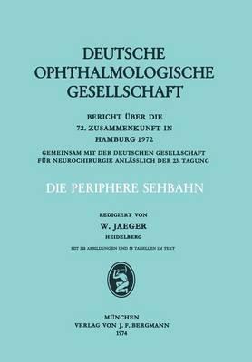 Die Periphere Sehbahn: Bericht UEber Die 72. Zusammenkunft in Hamburg 1972 - Berichte UEber Die Zusammenkunfte Der Deutschen Ophthalmologi 72 (Paperback)