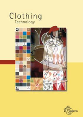 Clothing Technology: .. from Fibre to Fashion (Hardback)