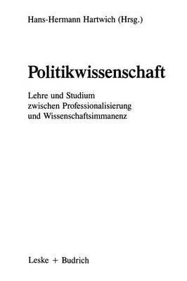 Politikwissenschaft: Lehre Und Studium Zwischen Professionalisierung Und Wissenschaftsimmanenz. Eine Bestandsaufnahme Und Ein Symposium (Paperback)