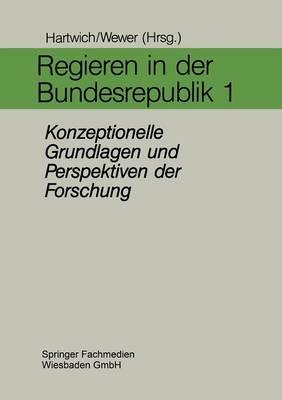 Regieren in Der Bundesrepublik I: Konzeptionelle Grundlagen Und Perspektiven Der Forschung (Paperback)