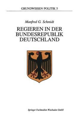 Regieren in Der Bundesrepublik Deutschland - Grundwissen Politik 5 (Paperback)