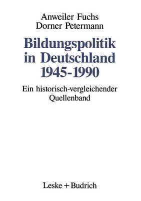 Bildungspolitik in Deutschland 1945-1990: Ein Historisch-Vergleichender Quellenband (Paperback)