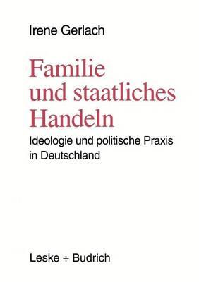 Familie Und Staatliches Handeln: Ideologie Und Politische Praxis in Deutschland (Paperback)