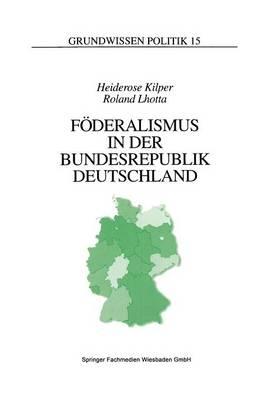 Foederalismus in Der Bundesrepublik Deutschland: Eine Einfuhrung - Grundwissen Politik 15 (Paperback)