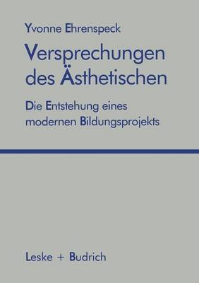 Versprechungen Des sthetischen: Die Entstehung Eines Modernen Bildungsprojekts (Paperback)