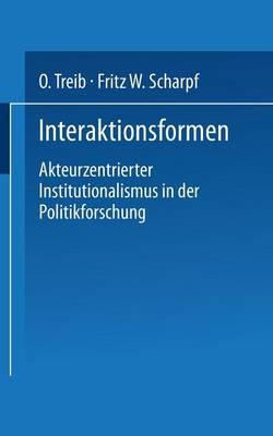 Interaktionsformen: Akteurzentrierter Institutionalismus in Der Politikforschung (Paperback)
