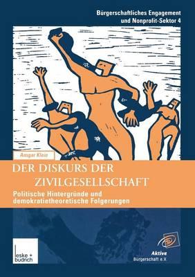 Der Diskurs Der Zivilgesellschaft: Politische Kontexte Und Demokratietheoretische Bez�ge Der Neueren Begriffsverwendung - Burgerschaftliches Engagement Und Non-Profit-Sektor 4 (Paperback)
