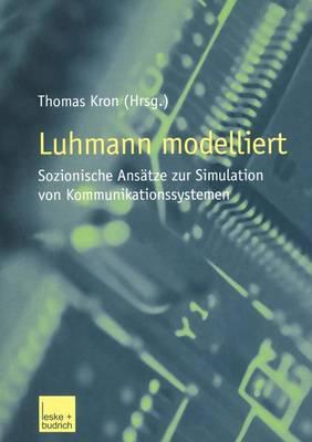 Luhmann Modelliert: Sozionische ANS�tze Zur Simulation Von Kommunikationssystemen (Paperback)