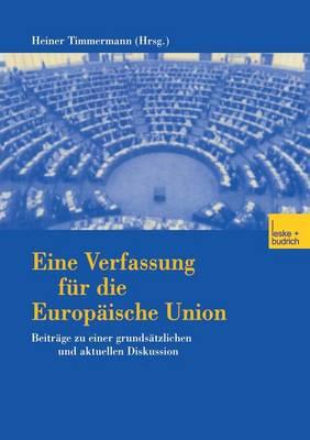 Eine Verfassung Fur Die Europaische Union: Beitrage Zu Einer Grundsatzlichen Und Aktuellen Diskussion (Paperback)