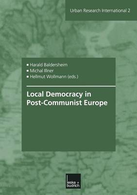 Local Democracy in Post-Communist Europe - Urban and Regional Research International 2 (Paperback)