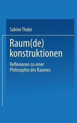 Raum(de)Konstruktionen: Reflexionen Zu Einer Philosophie Des Raumes (Paperback)