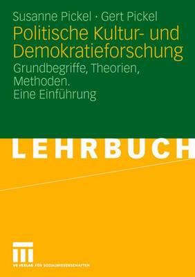 Politische Kultur- Und Demokratieforschung: Grundbegriffe, Theorien, Methoden. Eine Einf�hrung (Paperback)