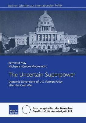 The Uncertain Superpower: Domestic Dimensions of U.S. Foreign Policy After the Cold War - Berliner Schriften Zur Internationalen Politik (Paperback)