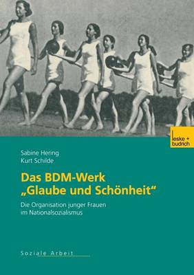 """Das Bdm-Werk """"glaube Und Sch nheit"""": Die Organisation Junger Frauen Im Nationalsozialismus (Paperback)"""