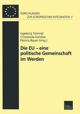 Die Eu -- Eine Politische Gemeinschaft Im Werden - Forschungen Zur Europeaischen Integration 7 (Paperback)