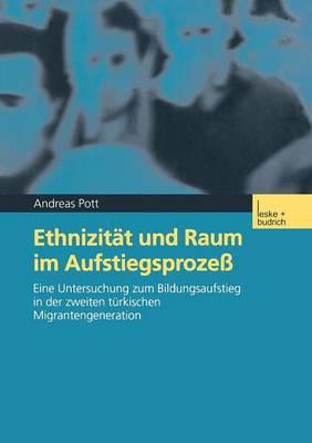 Ethnizit�t Und Raum Im Aufstiegsproze�: Eine Untersuchung Zum Bildungsaufstieg in Der Zweiten T�rkischen Migrantengeneration (Paperback)
