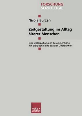 Zeitgestaltung Im Alltag AElterer Menschen: Eine Untersuchung Im Zusammenhang Mit Biographie Und Sozialer Ungleichheit - Forschung Soziologie 173 (Paperback)