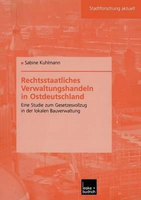 Rechtsstaatliches Verwaltungshandeln in Ostdeutschland: Eine Studie Zum Gesetzesvollzug in Der Lokalen Bauverwaltung - Stadtforschung Aktuell 94 (Paperback)