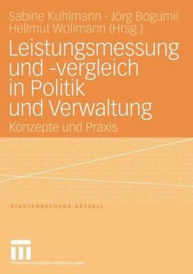 Leistungsmessung und -vergleich in Politik und Verwaltung: Konzepte und Praxis - Stadtforschung aktuell 96 (Paperback)