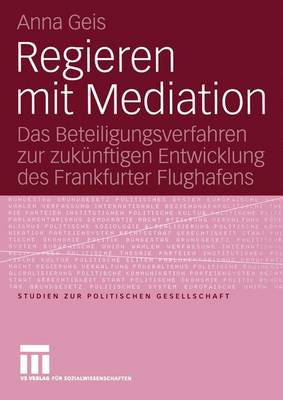 Regieren Mit Mediation - Studien zur Politischen Gesellschaft 6 (Paperback)