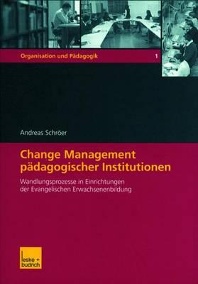 Change Management Padagogischer Institutionen - Organisation und Padagogik 1 (Paperback)