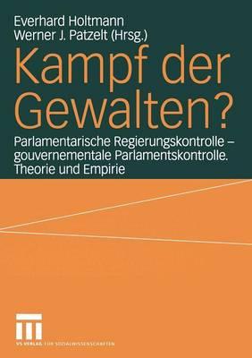 Kampf Der Gewalten?: Parlamentarische Regierungskontrolle -- Gouvernementale Parlamentskontrolle. Theorie Und Empirie - Schriften der Sektion Regierungssystem Und Regieren In der B (Paperback)