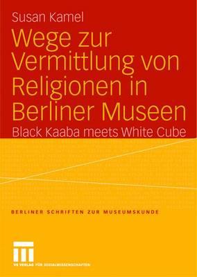 Wege zur Vermittlung von Religionen in Berliner Museen - Berliner Schriften zur Museumskunde 18 (Paperback)