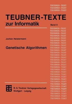 Genetische Algorithmen: Theorie Und Praxis Evolution�rer Optimierung - Xteubner-Texte Zur Informatik 9 (Paperback)