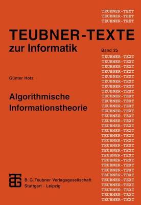 Algorithmische Informationstheorie - Teubner Texte zur Informatik 23 (Paperback)