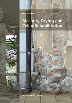 Masonry Drying and Cellar Rehabilitation. (Hardback)