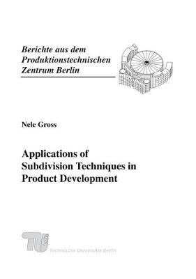 Applications of Subdivision Techniques in Product Development. - Berichte aus dem Produktionstechnischen Zentrum Berlin (Paperback)
