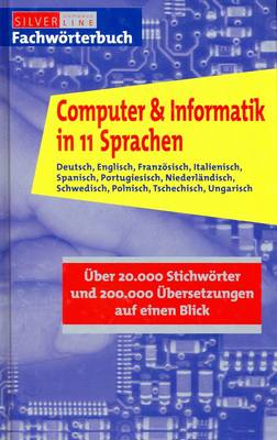 Computer and Information Technology in 11 Languages: German, English, French, Italian, Spanish, Portuguese, Dutch, Swedish, Polish, Czech, Hungarian - Arranged in One Alphabet (Hardback)