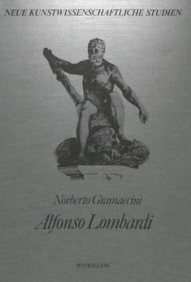 Alfonso Lombardi - Neue Kunstwissenschaftliche Studien 9 (Paperback)