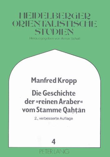 Die Geschichte Der -Reinen Araber- Vom Stamme Qahtān: Aus Dem Kitāb Naswat At-Tarab Fī Ta'rīh ğāhiliyyat Al-'Arab Des Ibn Sa'īd Al-Maġribī - Heidelberger Studien Zur Geschichte Und Kultur Des Modernen 4 (Hardback)
