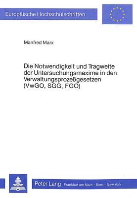 Die Notwendigkeit Und Tragweite Der Untersuchungsmaxime in Den Verwaltungsprozessgesetzen (Vwgo, Sgg, Fgo) - Europaeische Hochschulschriften / European University Studie 435 (Paperback)