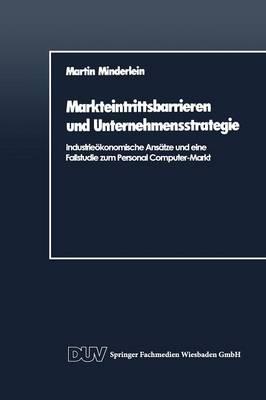 Markteintrittsbarrieren Und Unternehmensstrategie: Industrie�konomische Ans�tze Und Eine Fallstudie Zum Personal Computer-Markt (Paperback)