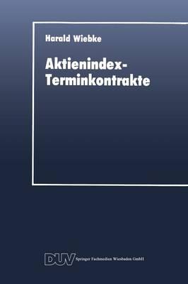 Aktienindex-Terminkontrakte: Destabilisierende Instrumente Des Portfoliomanagements? - Duv Wirtschaftswissenschaft (Paperback)
