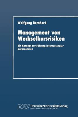 Management Von Wechselkursrisiken: Ein Konzept Zur Fuhrung Internationaler Unternehmen - Duv Wirtschaftswissenschaft (Paperback)