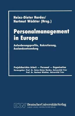 Personalmanagement in Europa: Anforderungsprofile, Rekrutierung, Auslandsentsendung - Projektberichte Arbeit, Personal, Organisation (Paperback)