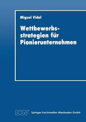 Wettbewerbsstrategien F r Pionierunternehmen - Duv Wirtschaftswissenschaft (Paperback)