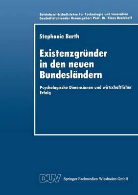 Existenzgr nder in Den Neuen Bundesl ndern: Psychologische Dimensionen Und Wirtschaftlicher Erfolg - Betriebswirtschaftslehre Fur Technologie Und Innovation (Paperback)