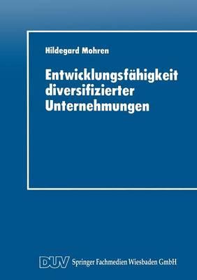 Entwicklungsf higkeit Diversifizierter Unternehmungen - Integrierte Logistik Und Unternehmensfuhrung (Paperback)
