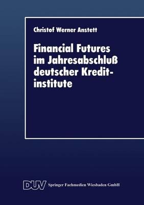 Financial Futures Im Jahresabschlu� Deutscher Kreditinstitute - Duv Wirtschaftswissenschaft (Paperback)