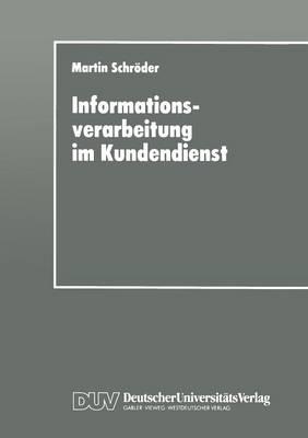 Informationsverarbeitung Im Kundendienst: Einsatz- Und Gestaltungsm glichkeiten (Paperback)