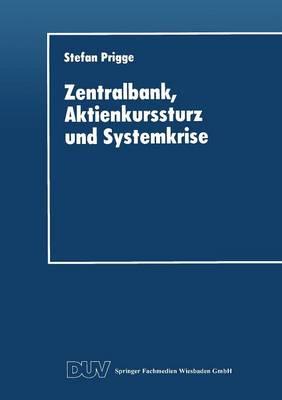Zentralbank, Aktienkurssturz Und Systemkrise - Schriftenreihe Des Instituts Fur Geld- Und Kapitalverkehr De 15 (Paperback)