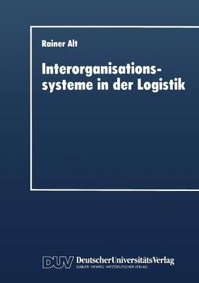 Interorganisationssysteme in Der Logistik: Interaktionsorientierte Gestaltung Von Koordinationsinstrumenten (Paperback)