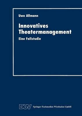 Innovatives Theatermanagement: Eine Fallstudie (Paperback)